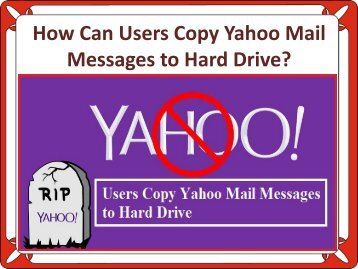 How Can Users Copy Yahoo Mail Messages to Hard Drive?