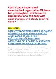 Centralized structure and decentralized organization Of these two philosophies, which is more appropriate for a company with small margins and slowly growing sales?
