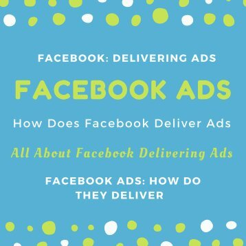 All About Facebook Delivering Ads