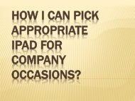 How I can pick appropriate IPad for Company-occasions?