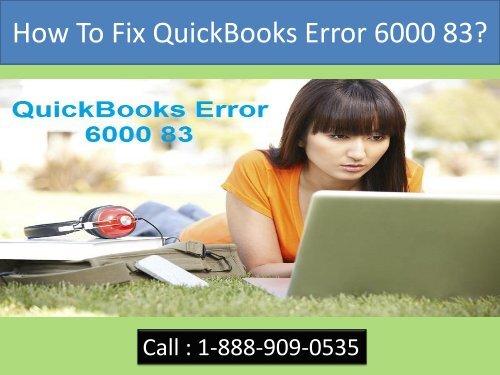 Call 1-888-909-0535 to Fix QuickBooks Error 6000 83