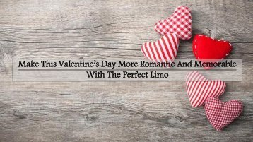 Make This Valentine's Day More Romantic And Memorable With The Perfect Limo