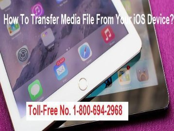 How to Transfer Media File From Your iOS Device? 1-800-694-2968
