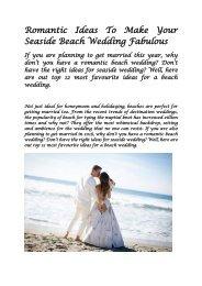 Romantic Ideas To Make Your Seaside Beach Wedding Fabulous