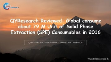 QYResearch Reviewed: Global consume about 79 M Unit of Solid Phase Extraction (SPE) Consumables in 2016