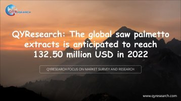 QYResearch: The global saw palmetto extracts is anticipated to reach 132.50 million USD in 2022
