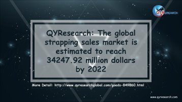 QYResearch: The global strapping sales market is estimated to reach 34247.92 million dollars by 2022
