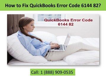 Call 1-888-909-0535 to fix QuickBooks Error Code 6144 82