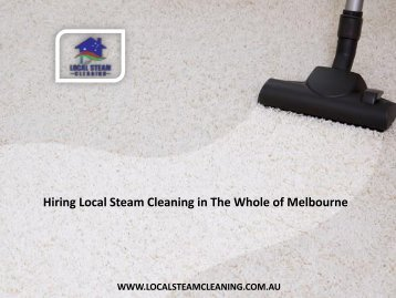 Hiring Local Steam Cleaning in The Whole of Melbourne