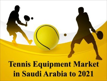 Tennis Equipment Market in Saudi Arabia to 2021