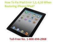 1-800-694-2968  How To Fix iPad Error 1,2, 6,10 When Restoring iPad?