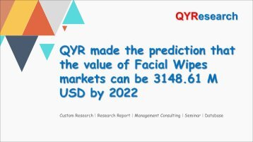 QYR made the prediction that the value of Facial Wipes markets can be 3148.61 M USD by 2022