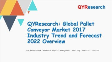 QYResearch: Global Pallet Conveyor Market 2017 Industry Trend and Forecast 2022 Overview