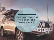 How Do I Choose the Best 4x4 Roof Racks?