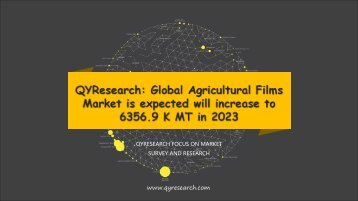 QYResearch: Global Agricultural Films Market is expected will increase to 6356.9 K MT in 2023