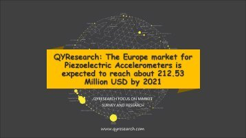 QYResearch: The Europe market for Piezoelectric Accelerometers is expected to reach about 212.53 Million USD by 2021