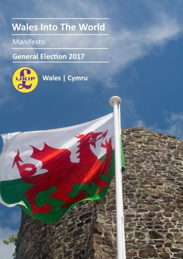 2017 UKIP Wales Manifesto - 'Wales Into The World'