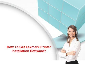 How To Get Lexmark Printer Installation Software?