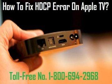 1-800-694-2968 How To Fix HDCP Error On Apple TV? Easy Steps