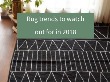 Rug trends to watch out for in 2018