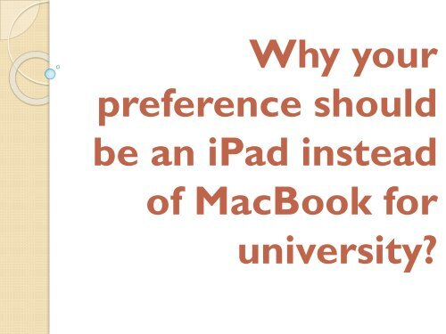 Why your preference should be an iPad instead of MacBook for university