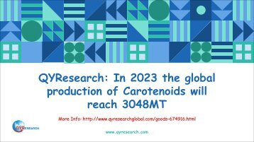 QYResearch: In 2023 the global production of Carotenoids will reach 3048MT