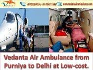 Vedanta Air Ambulance from Purniya to Delhi at a Low-cost