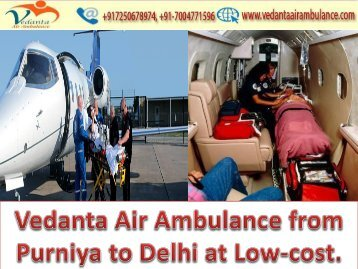 Vedanta Air Ambulance from Purniya to Delhi at a Low-cost