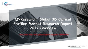 QYResearch: Global 3D Optical Profiler Market Research Report 2017 Overview