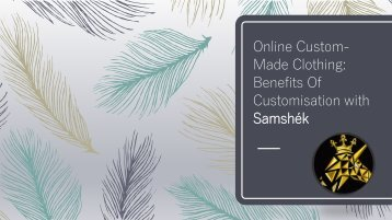 Online Custom-Made Clothing Benefits Of Customisation with Samshek