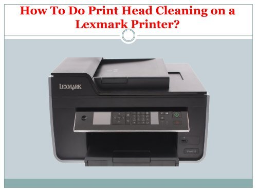 How To Do Print Head Cleaning on a Lexmark Printer?
