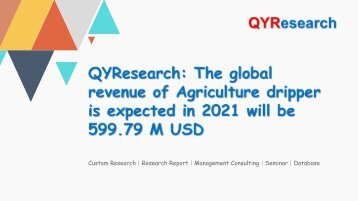 QYResearch: The global revenue of Agriculture dripper is expected in 2021 will be 599.79 M USD