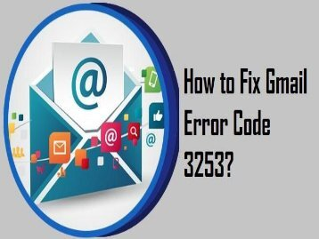 How to Fix Gmail Error Code 3253? 1-800-361-7250 for Help