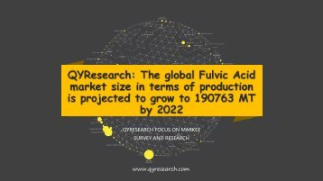 QYResearch: The global Fulvic Acid market size in terms of production is projected to grow to 190763 MT by 2022