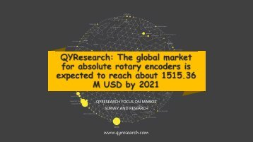 QYResearch: The global market for absolute rotary encoders is expected to reach about 1515.36 M USD by 2021