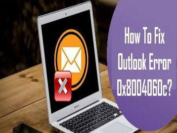 How to Fix Outlook Error 0x8004060c? 1-800-243-0019