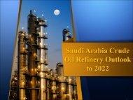 Saudi Arabia Crude Oil Refinery Outlook to 2022