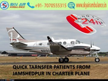 Sky Air Ambulance from Jamshedpur to Delhi with Doctors Facility