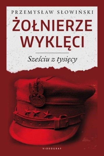 """Przemysław Słowiński """"Żołnierze Wyklęci. Sześciu z tysięcy"""""""