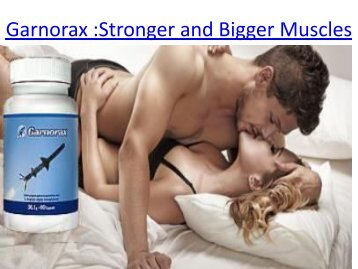 Garnorax :Stronger and Bigger Muscles