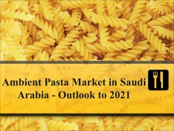 Ambient Pasta Market in Saudi Arabia - Outlook to 2021