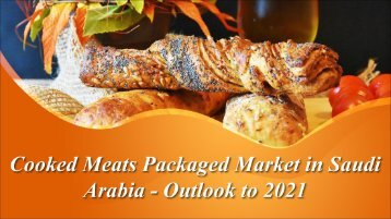 Cooked Meats Packaged Market in Saudi Arabia - Outlook to 2021
