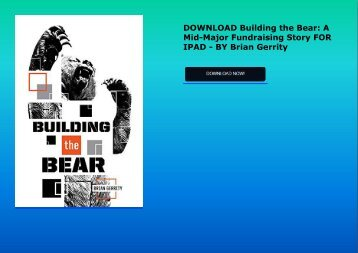DOWNLOAD Building the Bear: A Mid-Major Fundraising Story FOR IPAD - BY Brian Gerrity