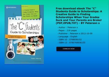 "Free download ebook The ""C"" Students Guide to Scholarships: A Creative Guide to Finding Scholarships When Your Grades Suck and Your Parents are Broke! (PDF,EPUB,TXT) - BY Peterson s"
