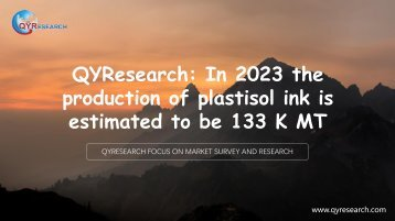 QYResearch: In 2023 the production of plastisol ink is estimated to be 133 K MT