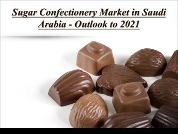 Sugar Confectionery Market in Saudi Arabia - Outlook to 2021
