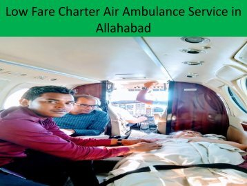 Low Fare Charter Air Ambulance Service in Allahabad with Doctors Facility