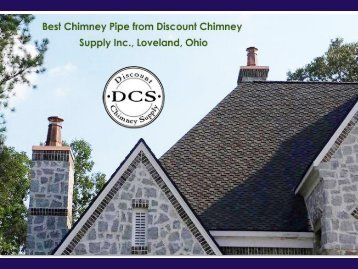 Buy chimney pipes from Discount Chimney Supply Inc., Loveland, Ohio