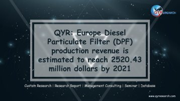 QYR: Europe Diesel Particulate Filter (DPF) production revenue is estimated to reach 2520.43 million dollars by 2021