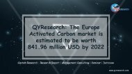 QYResearch: The Europe Activated Carbon market is estimated to be worth 841.96 million USD by 2022